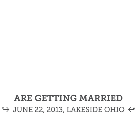 Kristin and Phil are getting married June 22, 2013, Lakeside Ohio.